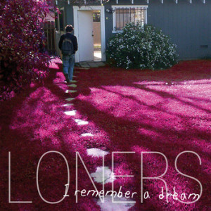 "Loners ""I Remember A Dream"""